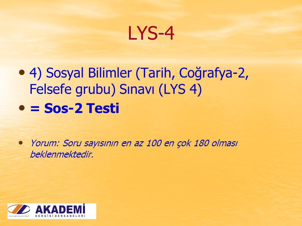 LYS-4 4) Sosyal Bilimler (Tarih, Coğrafya-2, Felsefe grubu) Sınavı (LYS 4) = Sos-2 Testi Yorum: Soru sayısının en az 100 en çok 180 olması beklenmektedir.
