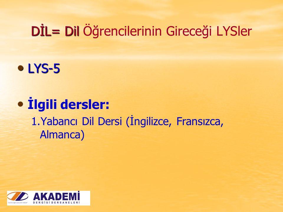 DİL= Dil DİL= Dil Öğrencilerinin Gireceği LYSler LYS-5 LYS-5 İlgili dersler: 1. 1.Yabancı Dil Dersi (İngilizce, Fransızca, Almanca)