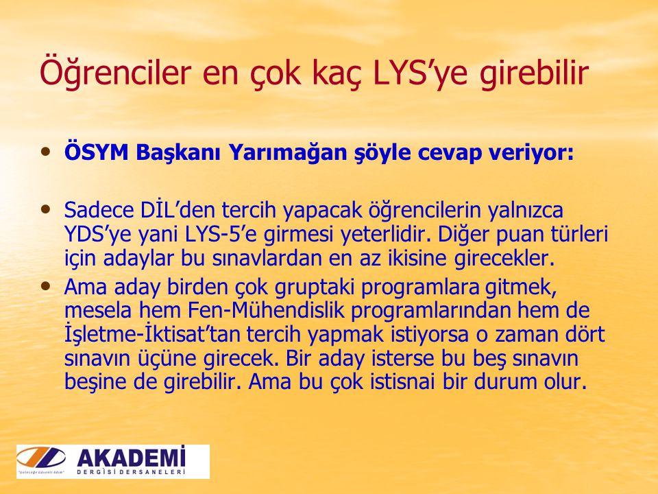Öğrenciler en çok kaç LYS'ye girebilir ÖSYM Başkanı Yarımağan şöyle cevap veriyor: Sadece DİL'den tercih yapacak öğrencilerin yalnızca YDS'ye yani LYS-5'e girmesi yeterlidir.