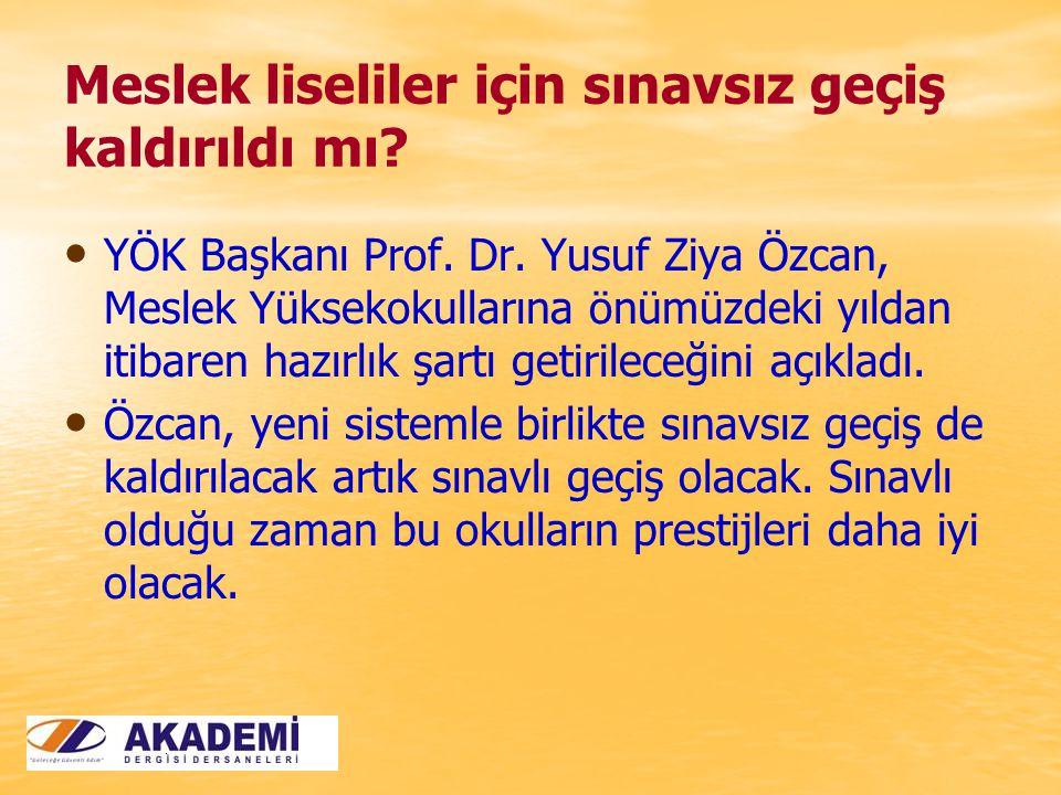 Meslek liseliler için sınavsız geçiş kaldırıldı mı? YÖK Başkanı Prof. Dr. Yusuf Ziya Özcan, Meslek Yüksekokullarına önümüzdeki yıldan itibaren hazırlı