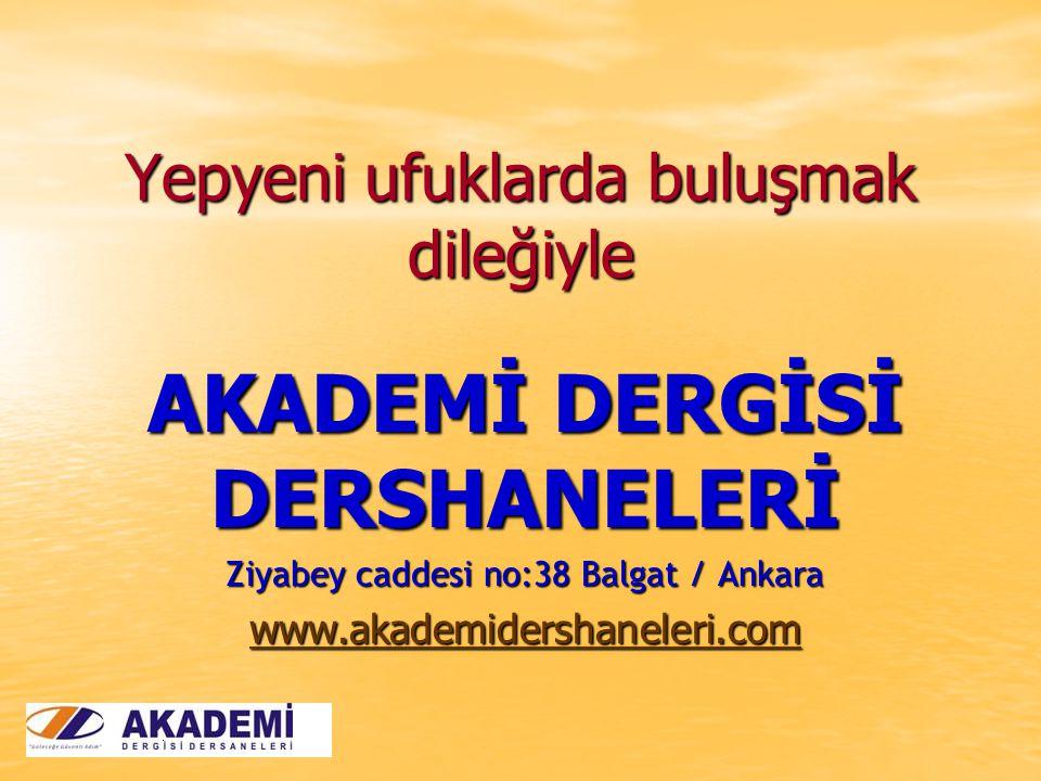 Yepyeni ufuklarda buluşmak dileğiyle AKADEMİ DERGİSİ DERSHANELERİ Ziyabey caddesi no:38 Balgat / Ankara www.akademidershaneleri.com
