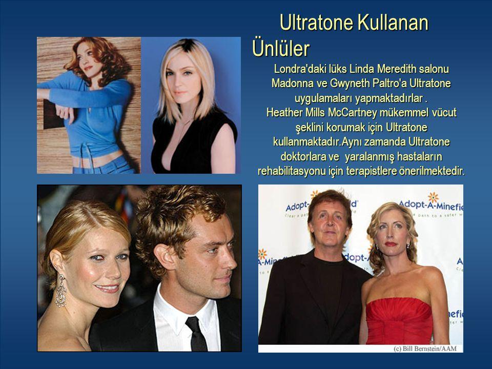 Ultratone Kullanan Ünlüler Ultratone Kullanan Ünlüler Londra'daki lüks Linda Meredith salonu Madonna ve Gwyneth Paltro'a Ultratone uygulamaları yapmak