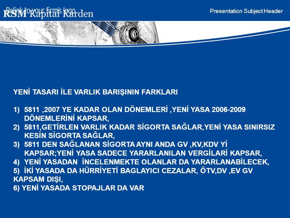 Presentation Subject Header RSM Kapital Karden YENİ TASARI İLE VARLIK BARIŞININ FARKLARI 1)5811,2007 YE KADAR OLAN DÖNEMLERİ,YENİ YASA 2006-2009 DÖNEM