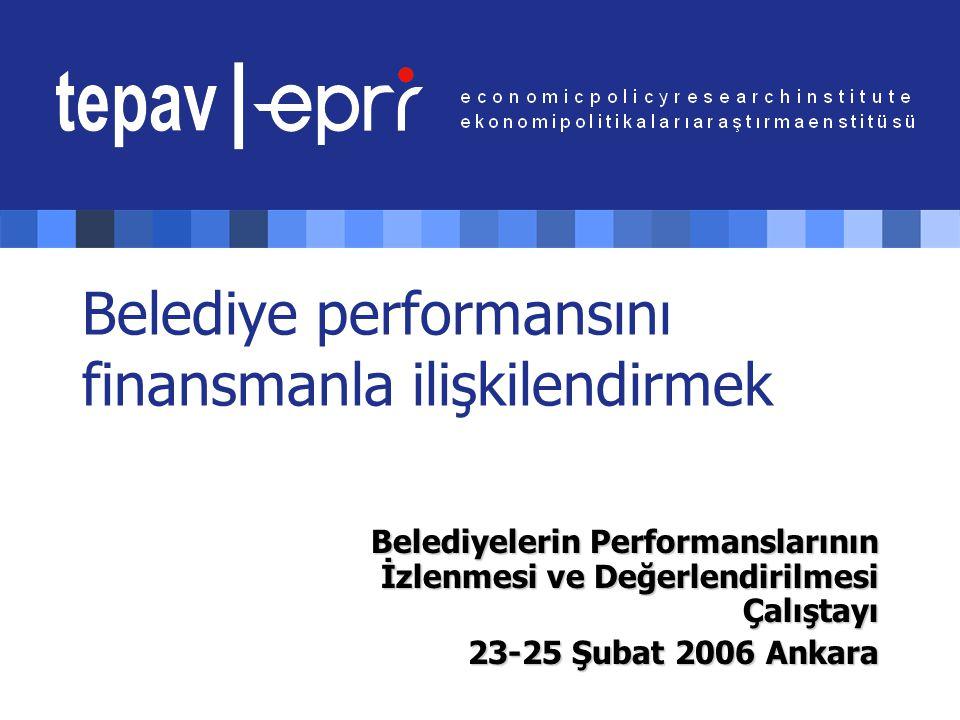 Belediye performansını finansmanla ilişkilendirmek Belediyelerin Performanslarının İzlenmesi ve Değerlendirilmesi Çalıştayı 23-25 Şubat 2006 Ankara