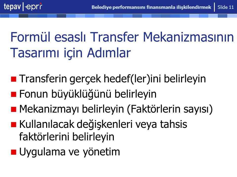 Belediye performansını finansmanla ilişkilendirmek Slide 11 Formül esaslı Transfer Mekanizmasının Tasarımı için Adımlar Transferin gerçek hedef(ler)in