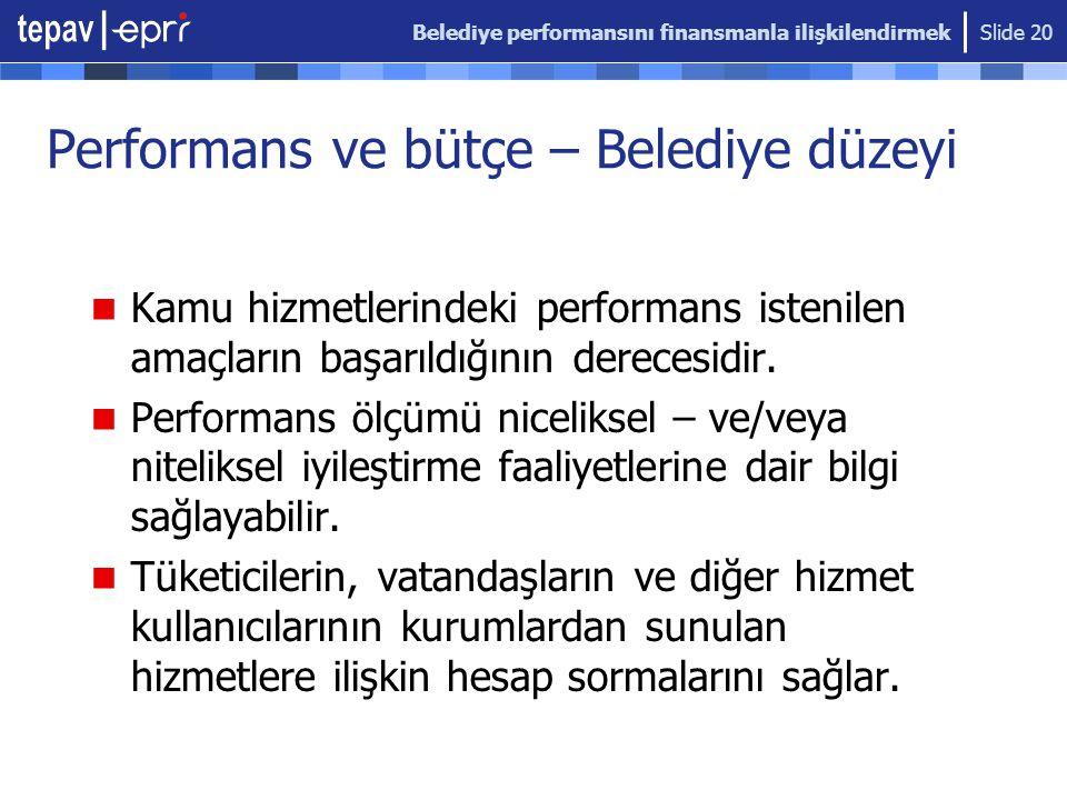 Belediye performansını finansmanla ilişkilendirmek Slide 20 Performans ve bütçe – Belediye düzeyi Kamu hizmetlerindeki performans istenilen amaçların