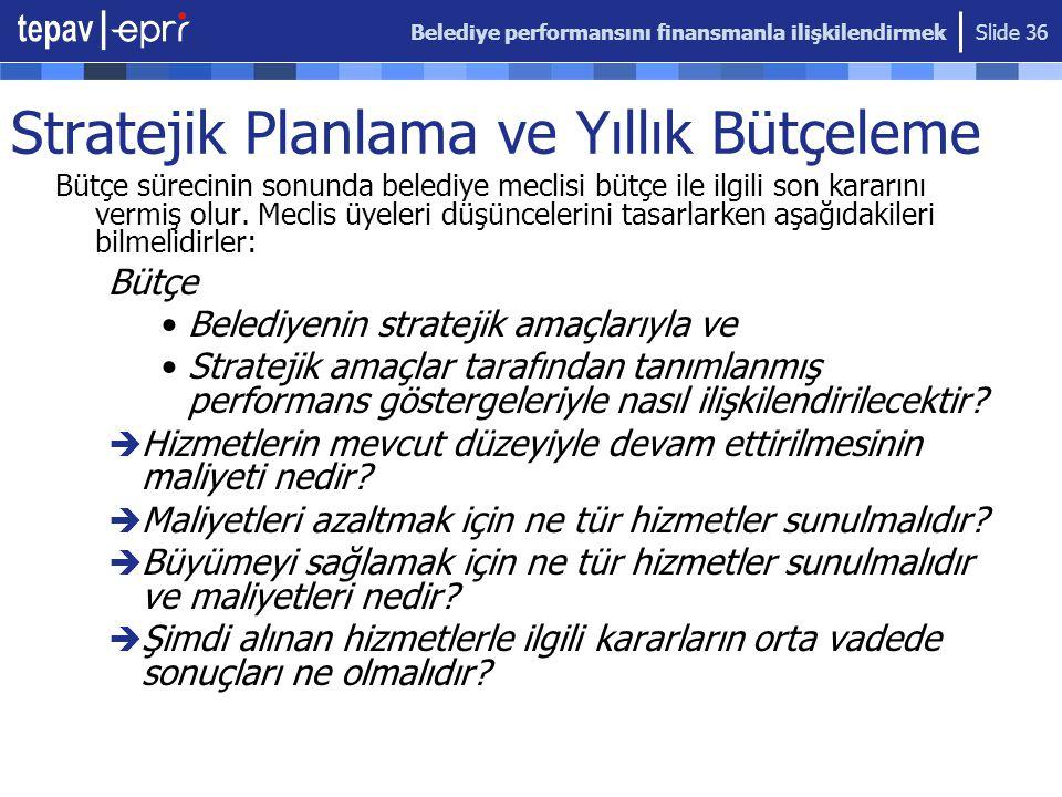 Belediye performansını finansmanla ilişkilendirmek Slide 36 Stratejik Planlama ve Yıllık Bütçeleme Bütçe sürecinin sonunda belediye meclisi bütçe ile