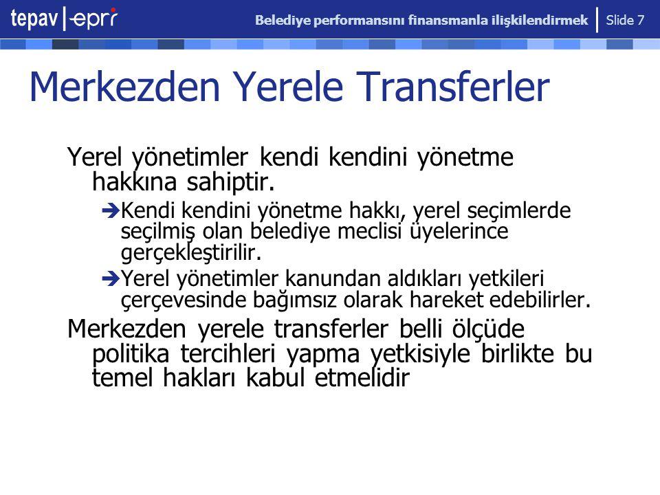 Belediye performansını finansmanla ilişkilendirmek Slide 7 Merkezden Yerele Transferler Yerel yönetimler kendi kendini yönetme hakkına sahiptir.  Ken
