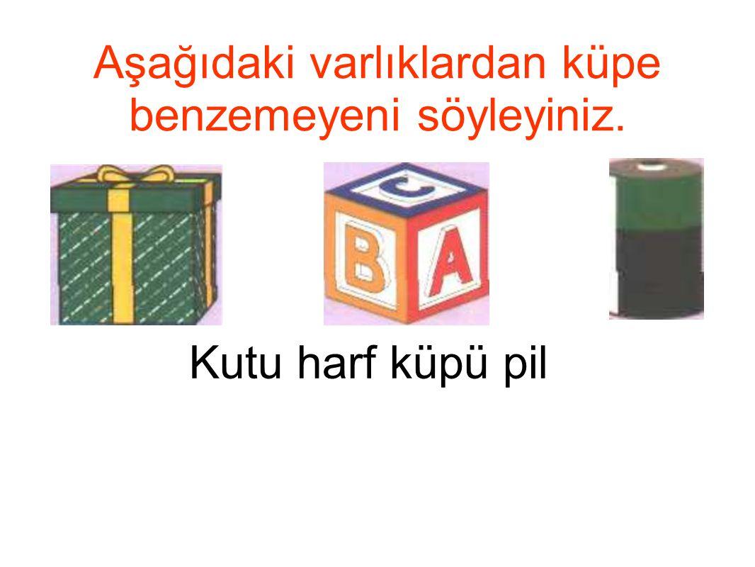 Aşağıdaki varlıklardan küpe benzemeyeni söyleyiniz. Kutu harf küpü pil