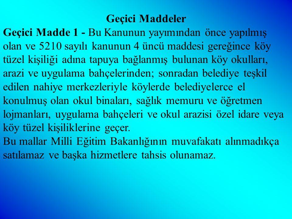 Ek Maddeler (Ek: 12/10/1983 - 2917/18 md.) Ek Madde 1 - 222 sayılı Kanunda geçen; ilköğretim müdürü deyimi İlçe eğitim müdürü , öğretmenevi deyimi öğretmen lojmanı olarak değiştirilmiştir.