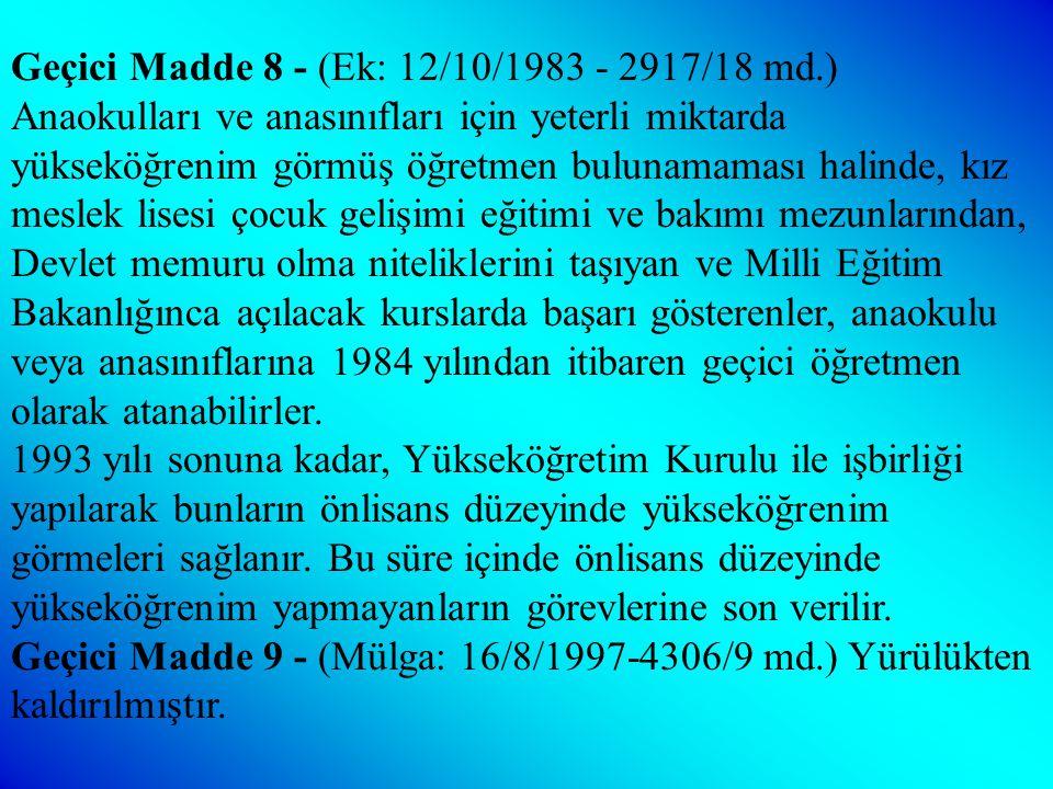 Geçici Madde 7 - (Ek: 12/10/1983 - 2917/18 md.) Bu Kanunun yürürlüğe girdiği tarihte Hazinenin mülkiyetinde bulunan ve ilköğretim kurumlarına tahsis o