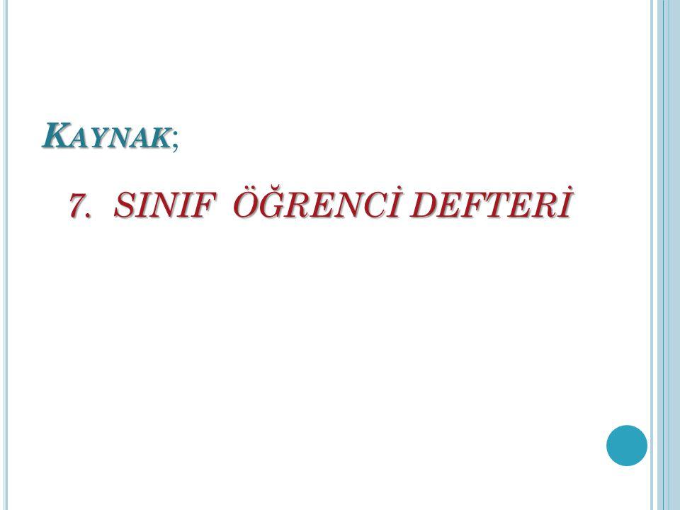 K AYNAK K AYNAK ; 7. SINIF ÖĞRENCİ DEFTERİ