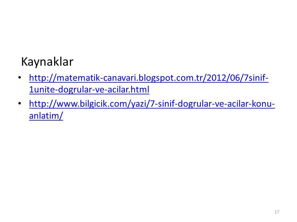 Kaynaklar http://matematik-canavari.blogspot.com.tr/2012/06/7sinif- 1unite-dogrular-ve-acilar.html http://matematik-canavari.blogspot.com.tr/2012/06/7