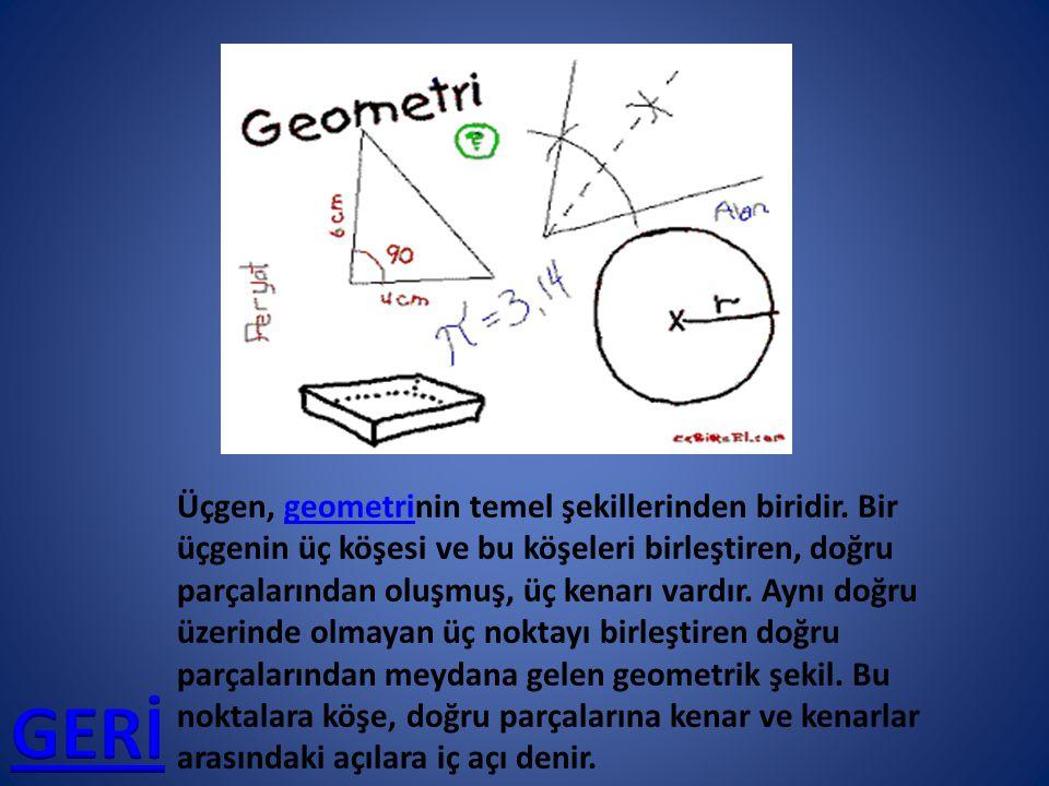 Üçgen, geometrinin temel şekillerinden biridir. Bir üçgenin üç köşesi ve bu köşeleri birleştiren, doğru parçalarından oluşmuş, üç kenarı vardır. Aynı