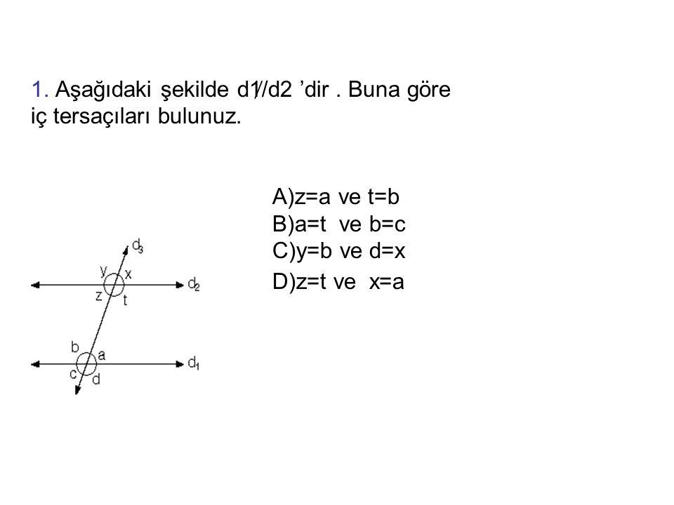 SORULAR 1. Aşağıdaki şekilde d1 ̸ /d2 'dir. Buna göre iç tersaçıları bulunuz. A)z=a ve t=b B)a=t ve b=c C)y=b ve d=x D)z=t ve x=a