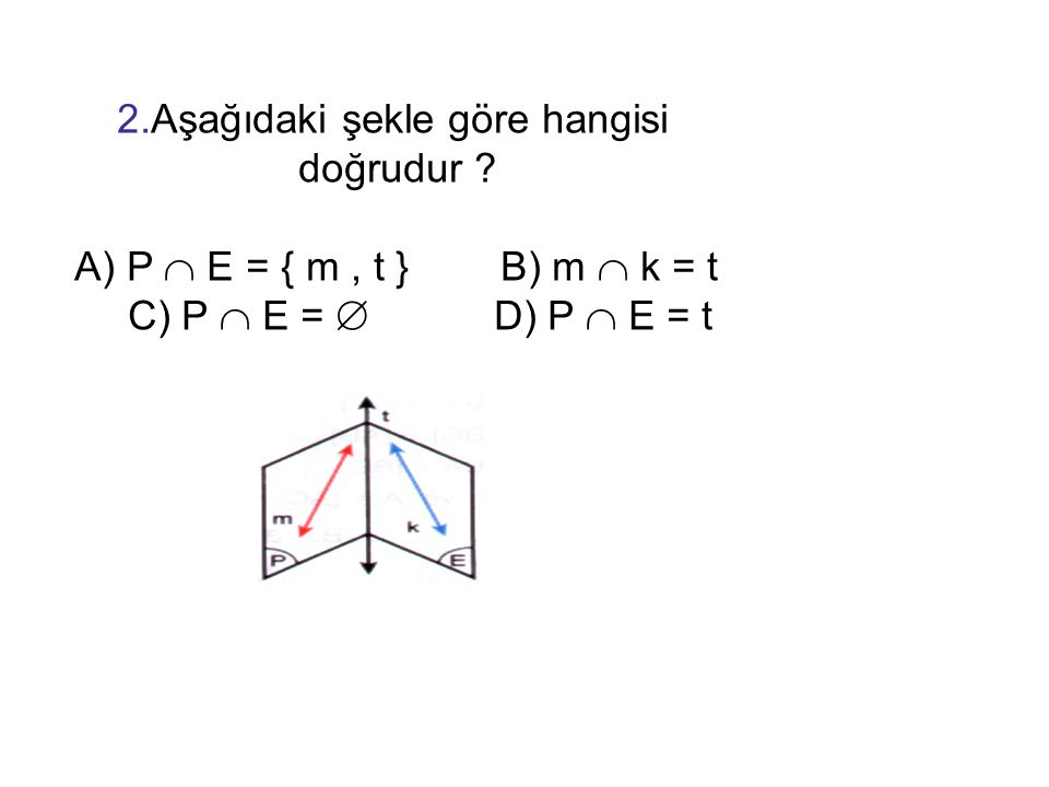 2.Aşağıdaki şekle göre hangisi doğrudur ? A) P  E = { m, t } B) m  k = t C) P  E =  D) P  E = t