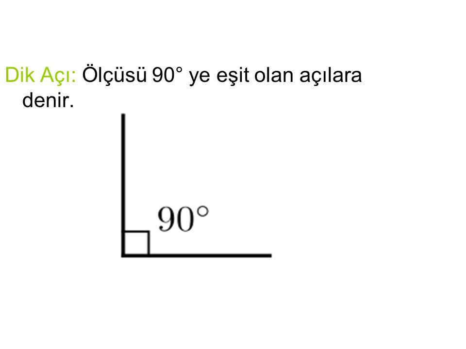 Dik Açı: Ölçüsü 90° ye eşit olan açılara denir.