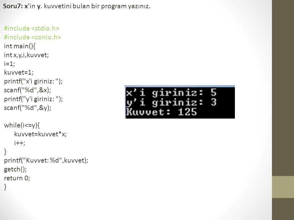 Soru7: x'in y. kuvvetini bulan bir program yazınız. #include int main(){ int x,y,i,kuvvet; i=1; kuvvet=1; printf(