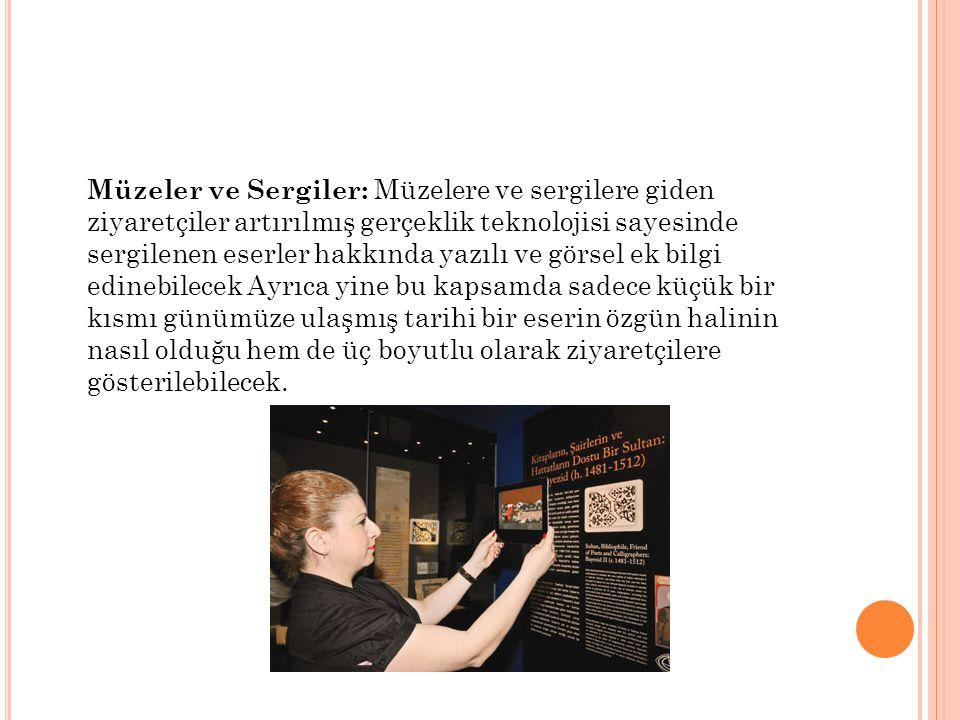 Müzeler ve Sergiler: Müzelere ve sergilere giden ziyaretçiler artırılmış gerçeklik teknolojisi sayesinde sergilenen eserler hakkında yazılı ve görsel