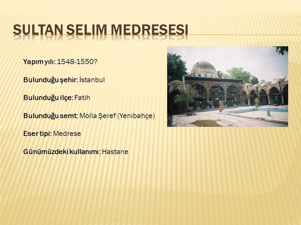 Yapım yılı: 1548-1550? Bulunduğu şehir: İstanbul Bulunduğu ilçe: Fatih Bulunduğu semt: Molla Şeref (Yenibahçe) Eser tipi: Medrese Günümüzdeki kullanım