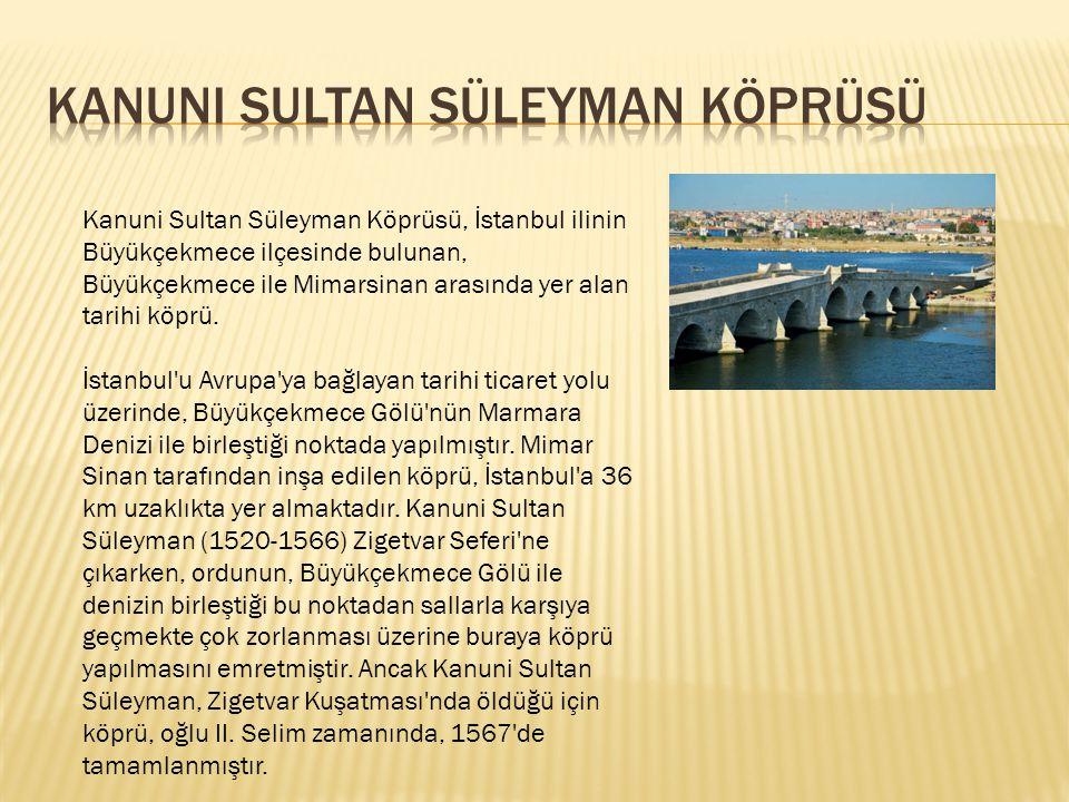 Kanuni Sultan Süleyman Köprüsü, İstanbul ilinin Büyükçekmece ilçesinde bulunan, Büyükçekmece ile Mimarsinan arasında yer alan tarihi köprü. İstanbul'u
