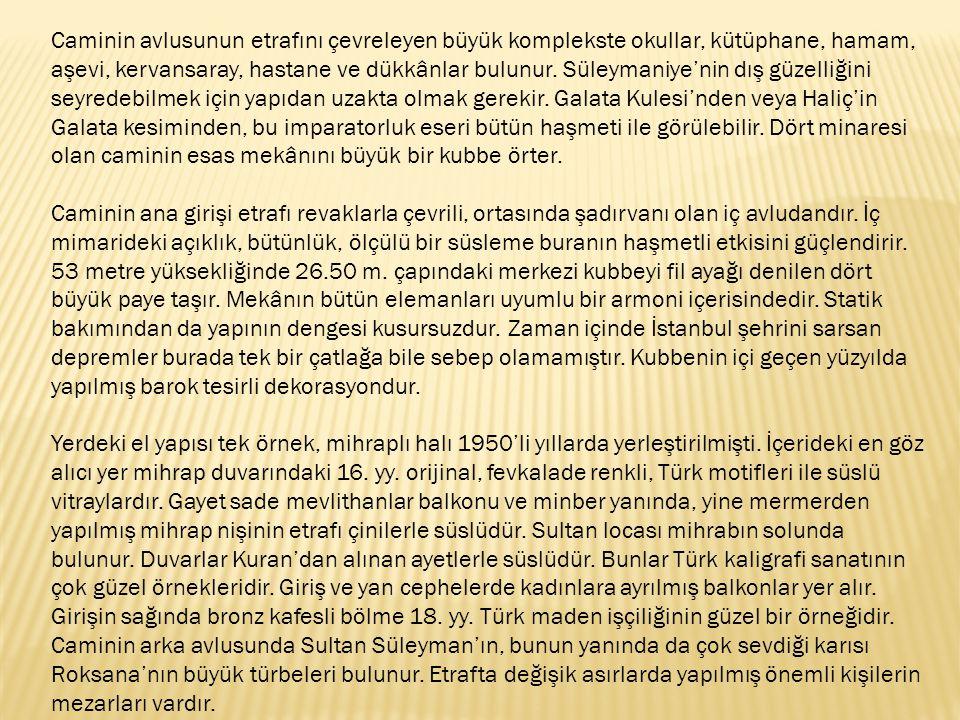 Kanuni Sultan Süleyman'ın kızı Mihrimam Sultan'la evli olan, meşhur Osmanlı Sadrazamlarında Hırvat asıllı Rüstem Paşa tarafından, 1561 yılında Mimar Sinan'a yaptırılan cami, dönemin ve Sinan'ın sadeliğinden uzaktır.