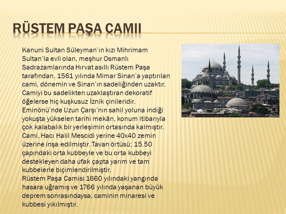 Kanuni Sultan Süleyman'ın kızı Mihrimam Sultan'la evli olan, meşhur Osmanlı Sadrazamlarında Hırvat asıllı Rüstem Paşa tarafından, 1561 yılında Mimar S