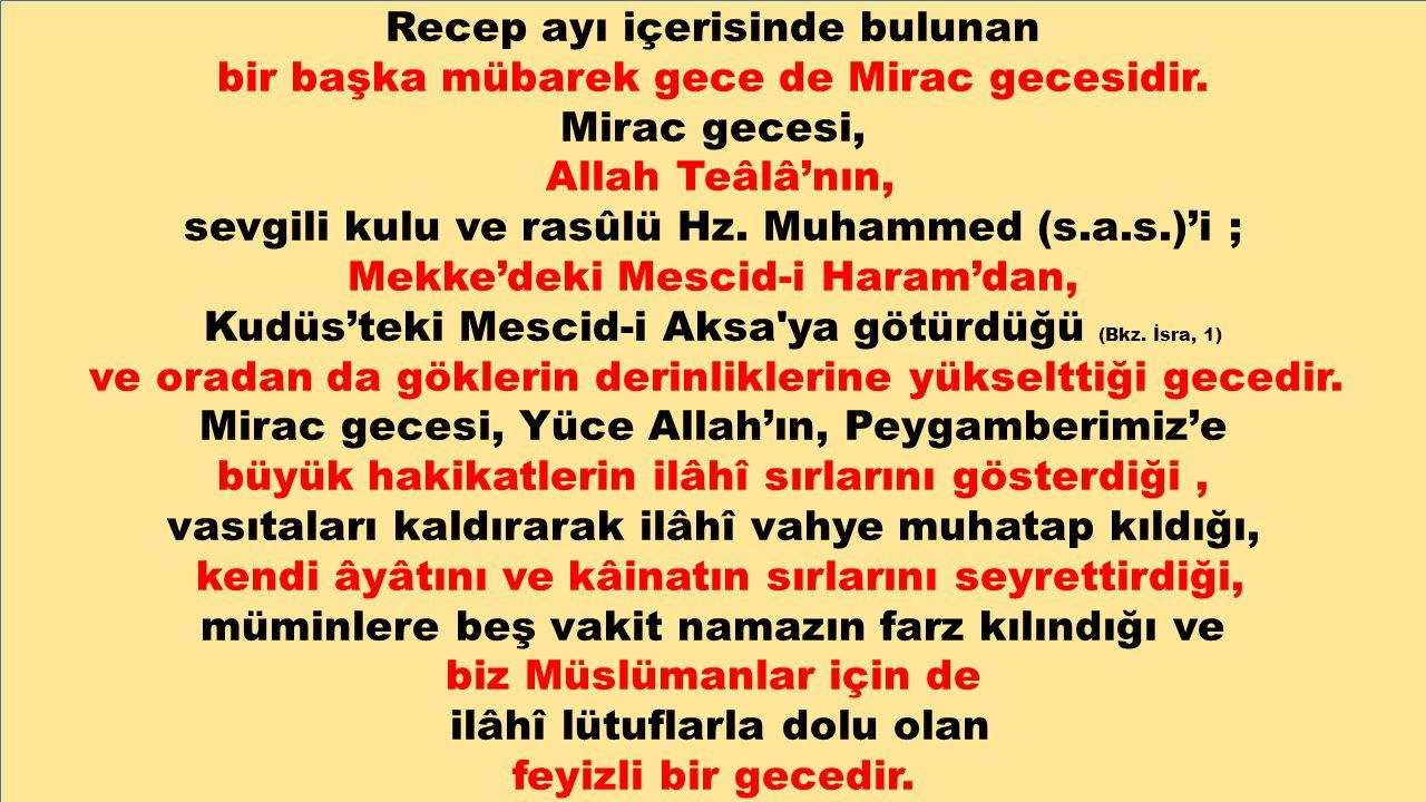 Recep ayı içerisinde bulunan bir başka mübarek gece de Mirac gecesidir. Mirac gecesi, Allah Teâlâ'nın, sevgili kulu ve rasûlü Hz. Muhammed (s.a.s.)'i