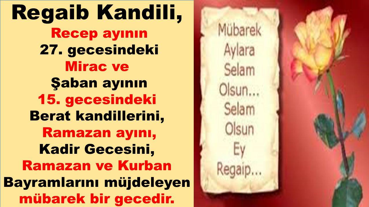 Regaib Kandili, Recep ayının 27. gecesindeki Mirac ve Şaban ayının 15. gecesindeki Berat kandillerini, Ramazan ayını, Kadir Gecesini, Ramazan ve Kurba