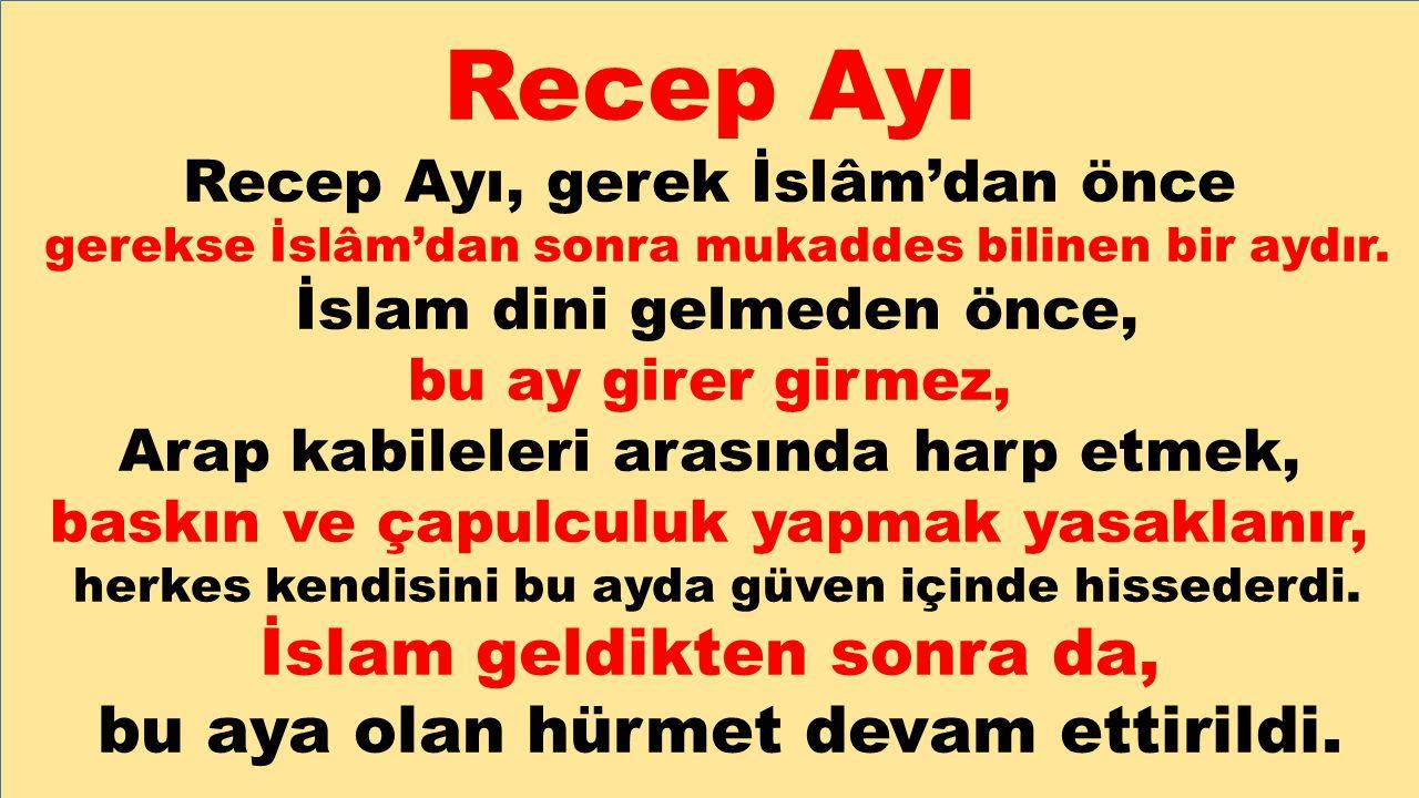 Recep Ayı Recep Ayı, gerek İslâm'dan önce gerekse İslâm'dan sonra mukaddes bilinen bir aydır. İslam dini gelmeden önce, bu ay girer girmez, Arap kabil