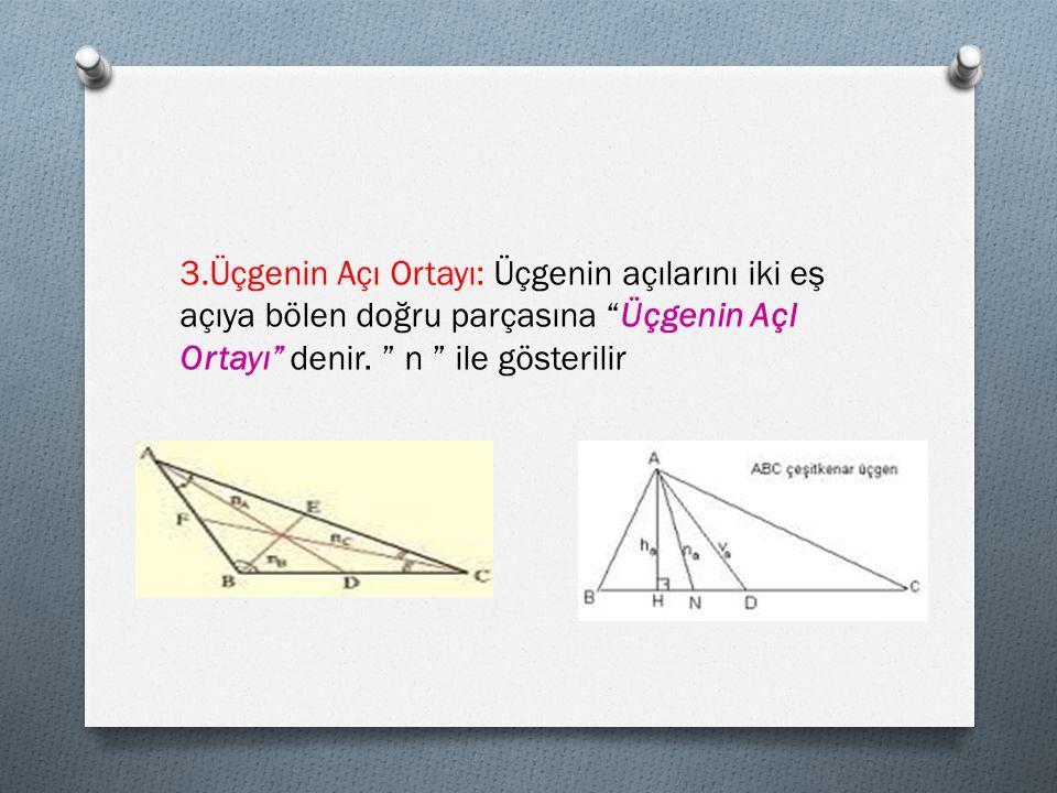 """3.Üçgenin Açı Ortayı: Üçgenin açılarını iki eş açıya bölen doğru parçasına """"Üçgenin AçI Ortayı"""" denir. """" n """" ile gösterilir"""