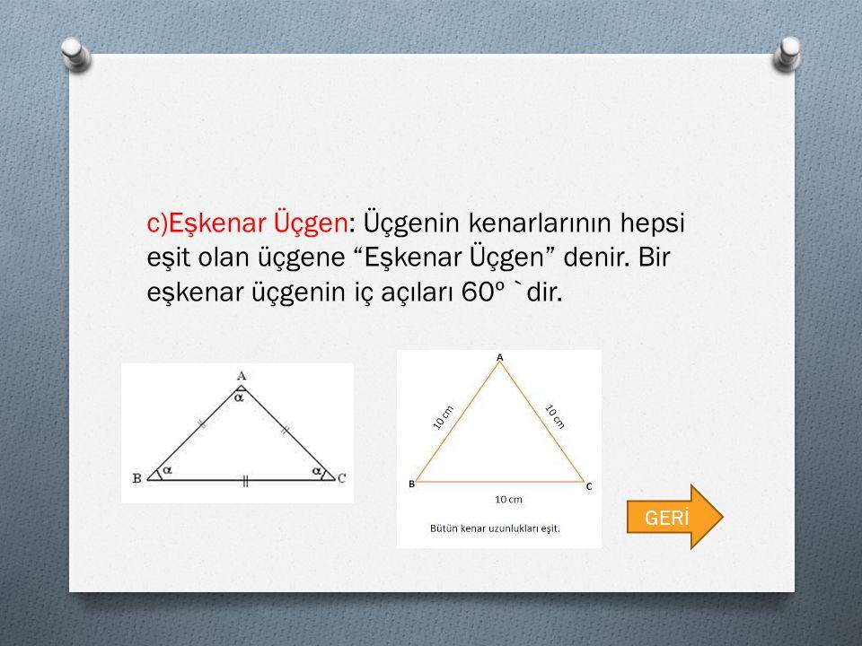 """c)Eşkenar Üçgen: Üçgenin kenarlarının hepsi eşit olan üçgene """"Eşkenar Üçgen"""" denir. Bir eşkenar üçgenin iç açıları 60º `dir. GERİ"""