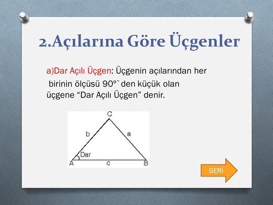 """2.Açılarına Göre Üçgenler a)Dar Açılı Üçgen: Üçgenin açılarından her birinin ölçüsü 90º`den küçük olan üçgene """"Dar Açılı Üçgen"""" denir. GERİ"""