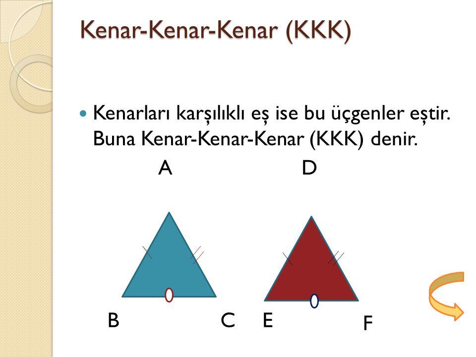 Kenar-Kenar-Kenar (KKK) Kenarları karşılıklı eş ise bu üçgenler eştir.