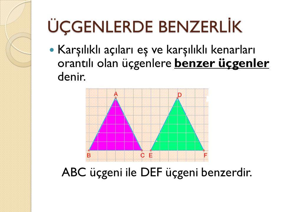 ÜÇGENLERDE BENZERL İ K Karşılıklı açıları eş ve karşılıklı kenarları orantılı olan üçgenlere benzer üçgenler denir.