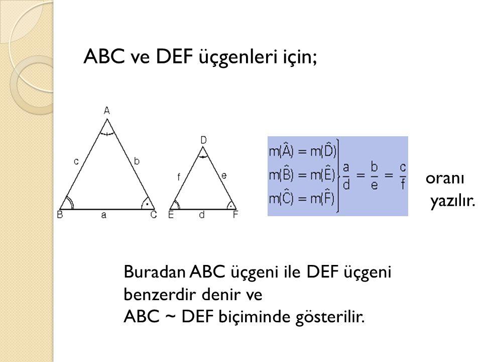 ABC ve DEF üçgenleri için; oranı yazılır.