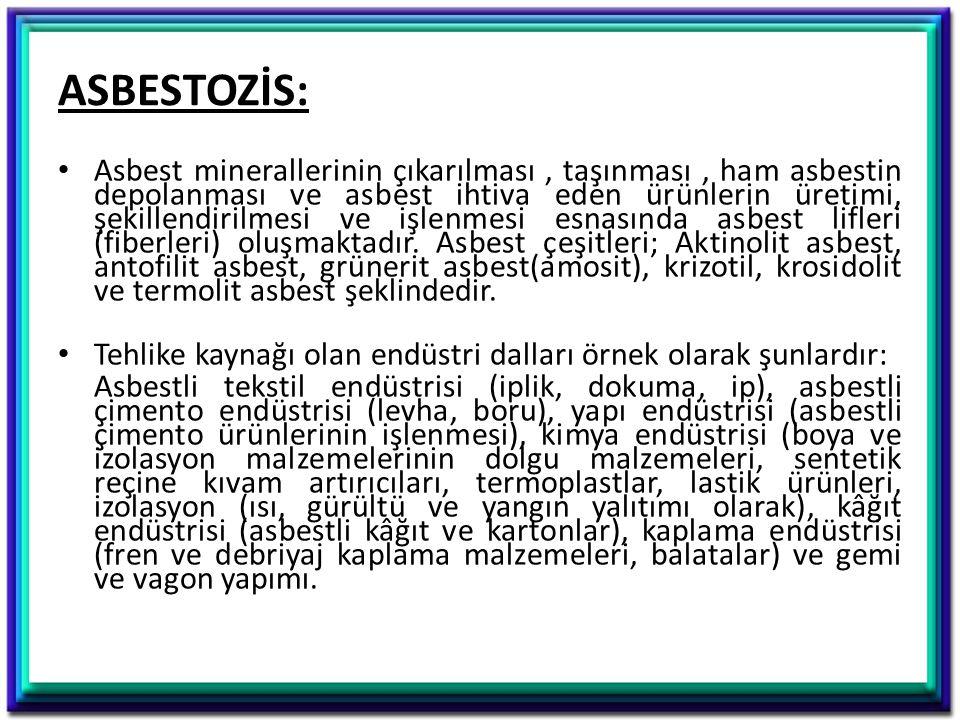 ASBESTOZİS: Asbest minerallerinin çıkarılması, taşınması, ham asbestin depolanması ve asbest ihtiva eden ürünlerin üretimi, şekillendirilmesi ve işlen