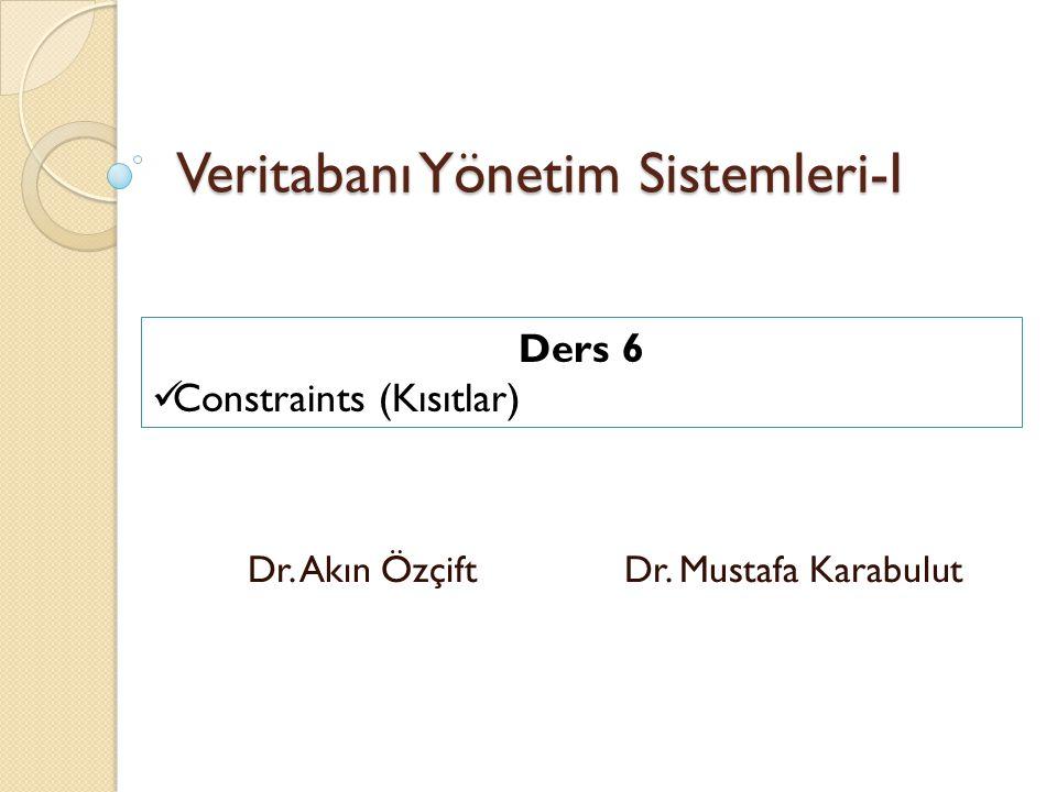 Veritabanı Yönetim Sistemleri-I Dr. Akın Özçift Dr. Mustafa Karabulut Ders 6 Constraints (Kısıtlar)