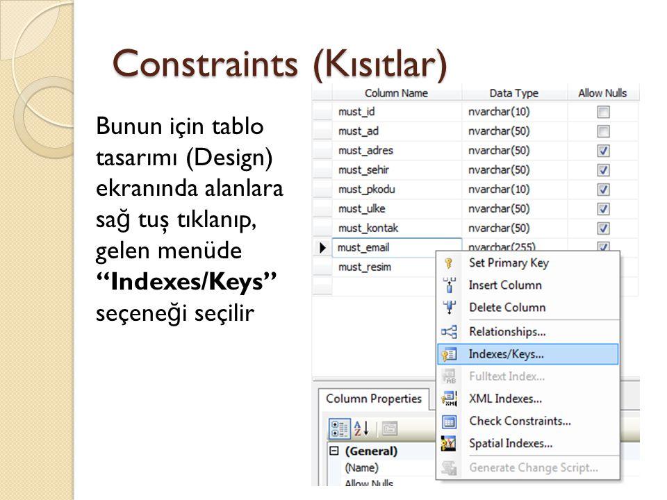 """Constraints (Kısıtlar) Bunun için tablo tasarımı (Design) ekranında alanlara sa ğ tuş tıklanıp, gelen menüde """"Indexes/Keys"""" seçene ğ i seçilir"""