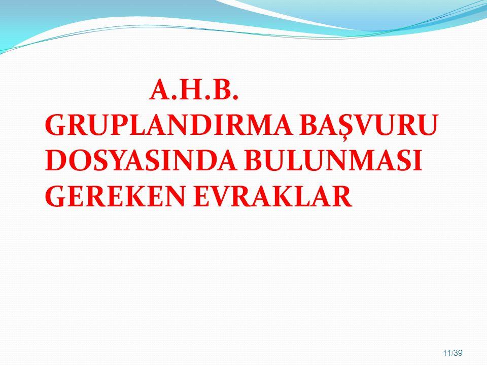 A.H.B. GRUPLANDIRMA BAŞVURU DOSYASINDA BULUNMASI GEREKEN EVRAKLAR 11/39
