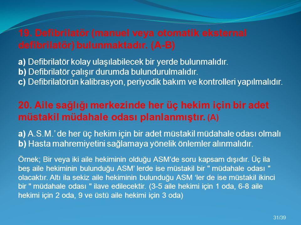 31/39 19. Defibrilatör (manuel veya otomatik eksternal defibrilatör) bulunmaktadır. (A-B) a) Defibrilatör kolay ulaşılabilecek bir yerde bulunmalıdır.
