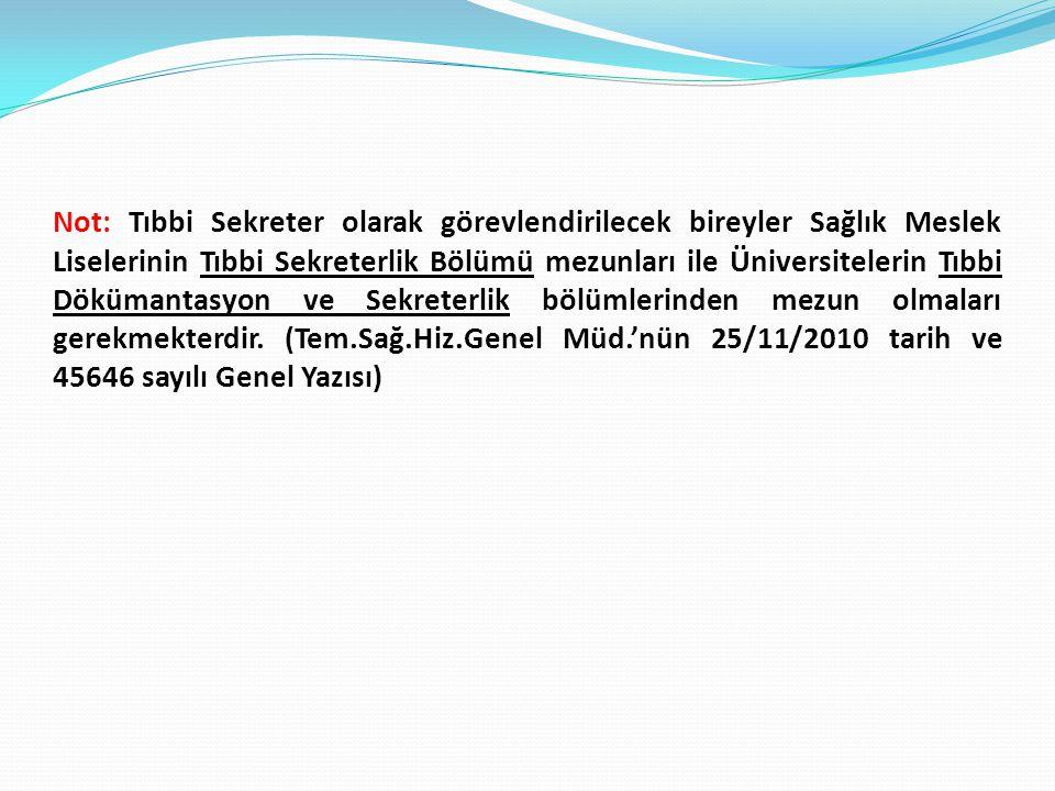 Not: Tıbbi Sekreter olarak görevlendirilecek bireyler Sağlık Meslek Liselerinin Tıbbi Sekreterlik Bölümü mezunları ile Üniversitelerin Tıbbi Dökümanta
