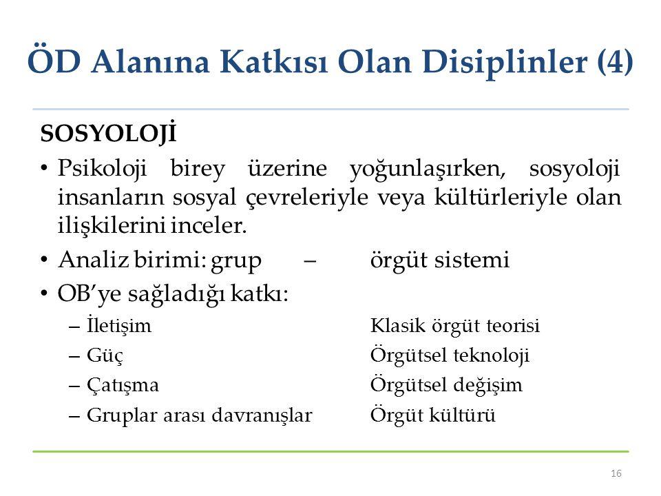 ÖD Alanına Katkısı Olan Disiplinler (4) 16 SOSYOLOJİ Psikoloji birey üzerine yoğunlaşırken, sosyoloji insanların sosyal çevreleriyle veya kültürleriyl