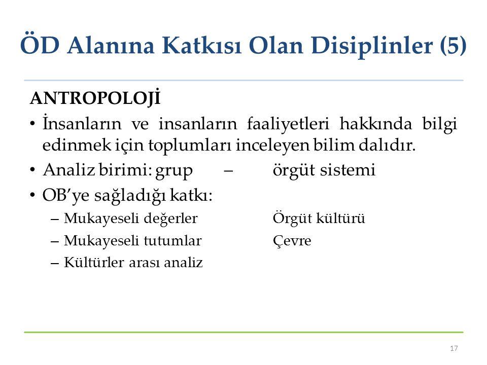 ÖD Alanına Katkısı Olan Disiplinler (5) 17 ANTROPOLOJİ İnsanların ve insanların faaliyetleri hakkında bilgi edinmek için toplumları inceleyen bilim da