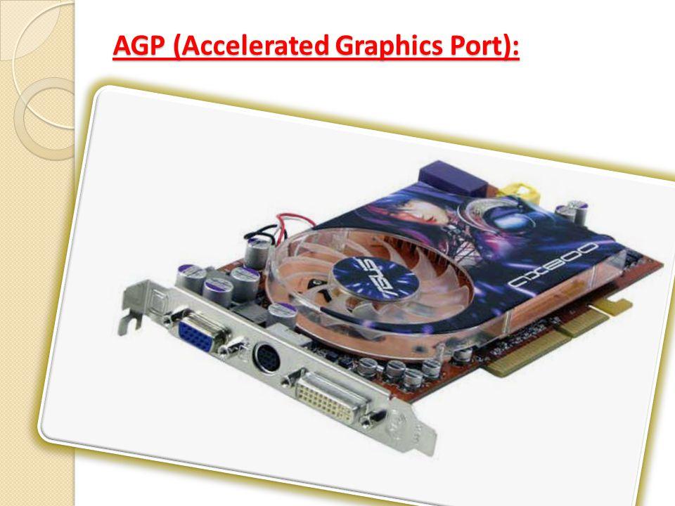 AGP (Accelerated Graphics Port): PCI veri yolu ile aralarındaki temel fark: AGP'ler 128 KB'a varan büyük grafik dokularını (texture) ekran kartı belleğinin dışında, sistem belleğinden de yararlanarak işler.