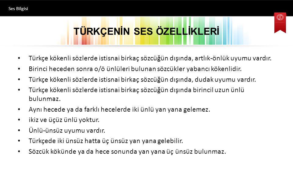 TÜRKÇENİN SES ÖZELLİKLERİ Türkçe kökenli sözlerde istisnai birkaç sözcüğün dışında, artlık-önlük uyumu vardır.