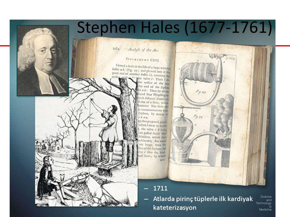 Stephen Hales (1677-1761) – 1711 – Atlarda pirinç tüplerle ilk kardiyak kateterizasyon