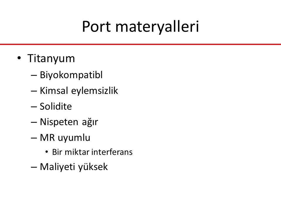 Port materyalleri Titanyum – Biyokompatibl – Kimsal eylemsizlik – Solidite – Nispeten ağır – MR uyumlu Bir miktar interferans – Maliyeti yüksek