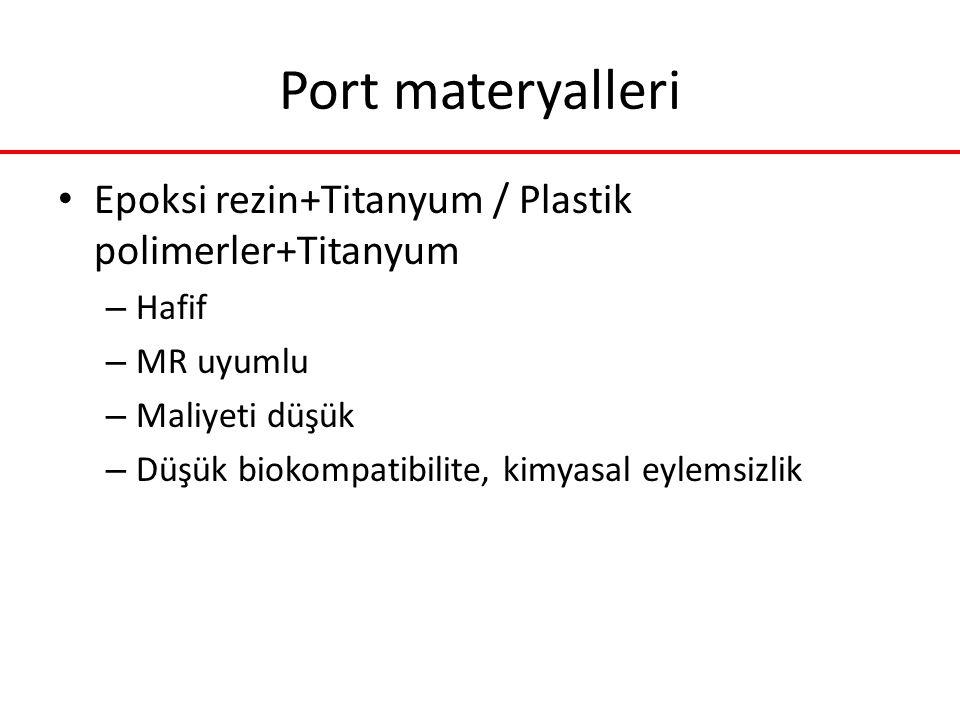 Port materyalleri Epoksi rezin+Titanyum / Plastik polimerler+Titanyum – Hafif – MR uyumlu – Maliyeti düşük – Düşük biokompatibilite, kimyasal eylemsiz