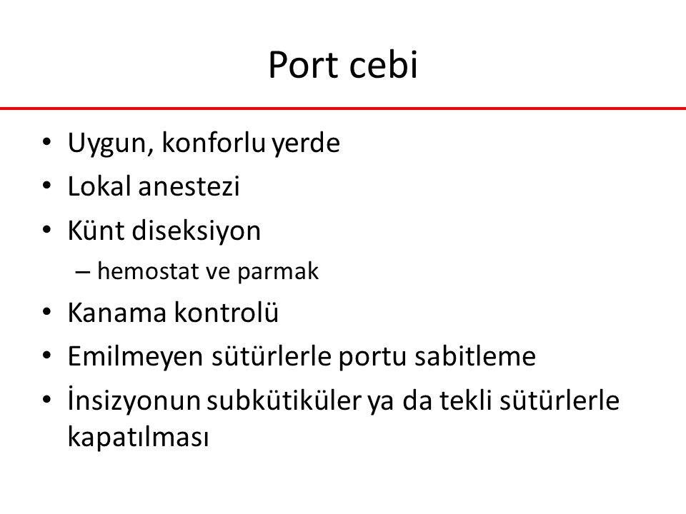 Port cebi Uygun, konforlu yerde Lokal anestezi Künt diseksiyon – hemostat ve parmak Kanama kontrolü Emilmeyen sütürlerle portu sabitleme İnsizyonun su